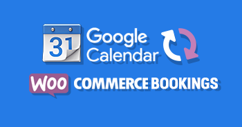 WOOCOMMERCE BOOKINGS TWO WAY GOOGLE CALENDAR SYNC